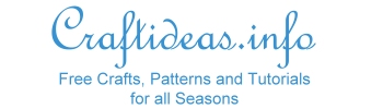 Craftideas.info - Free Crafts, Tutorials and Patterns for all Seasons